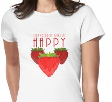Strawberries Make Me Happy Womens Fitted T-Shirt