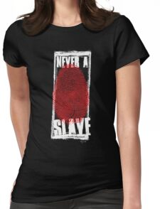 Never A Slave Womens Fitted T-Shirt