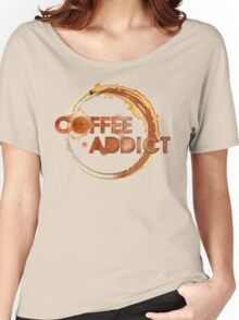 Coffee Addict Women's Relaxed Fit T-Shirt