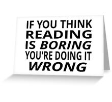 If You Think Reading Is Boring, You're Doing It Wrong Greeting Card