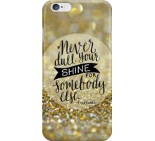 Never dull your shine iPhone Case/Skin