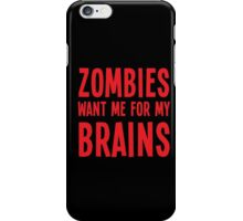 Zombies want me for my BRAINS iPhone Case/Skin