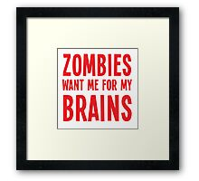 Zombies want me for my BRAINS Framed Print
