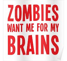 Zombies want me for my BRAINS Poster
