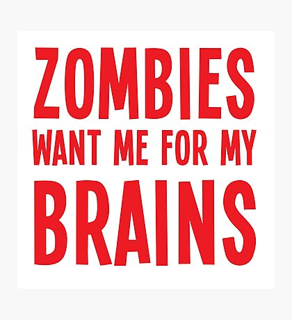 Zombies want me for my BRAINS Photographic Print