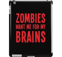 Zombies want me for my BRAINS iPad Case/Skin