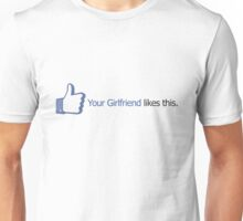 Facebook - Your Girlfriend likes this. Unisex T-Shirt