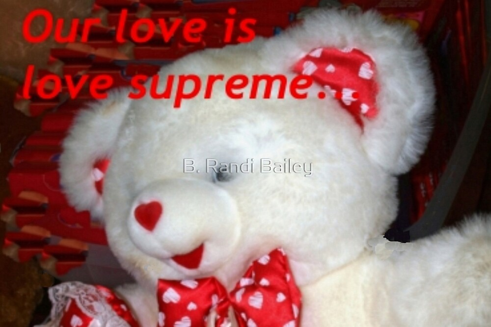 Love supreme teddy by ♥⊱ B. Randi Bailey