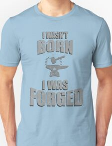 i wasn't born i was FORGED #2 T-Shirt