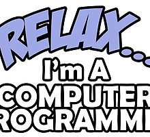 Relax I Am A Computer Programmer by unique-arts