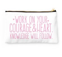 Work on your courage and heart. Knowledge will follow Studio Pouch