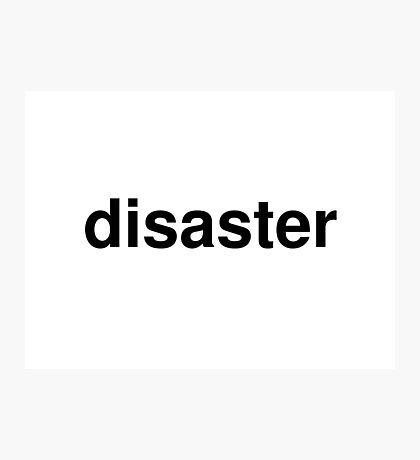 disaster Photographic Print