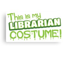 This is my LIBRARIAN costume Canvas Print