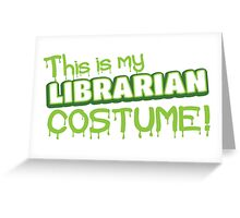This is my LIBRARIAN costume Greeting Card