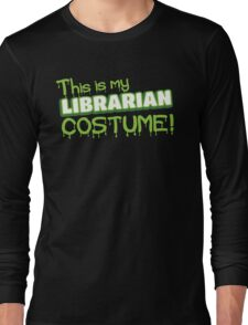 This is my LIBRARIAN costume Long Sleeve T-Shirt