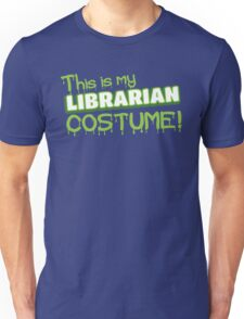 This is my LIBRARIAN costume Unisex T-Shirt