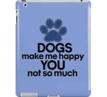 Dogs make me happy you not so much iPad Case/Skin