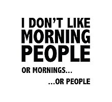 I Don't Like Morning People Photographic Print