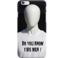 Do You Know This Man? iPhone Case/Skin