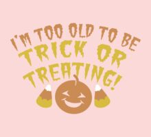 I'm TOO OLD to be trick or Treating funny HALLOWEEN design Baby Tee