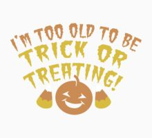 I'm TOO OLD to be trick or Treating funny HALLOWEEN design Kids Clothes