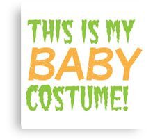 This is my BABY costume (Halloween funny design) Canvas Print
