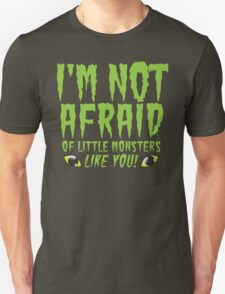 I'm not afraid of little monsters like you! Halloween funny T-Shirt