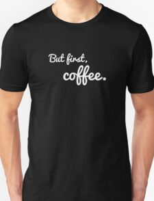 But first, coffee. [Dark edition] T-Shirt