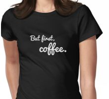 But first, coffee. [Dark edition] Womens Fitted T-Shirt