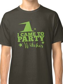 I came to PARTY witches with witch hat Classic T-Shirt