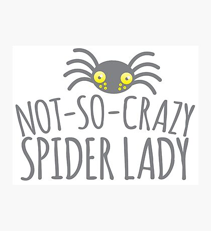 NOT-SO-CRAZY spider lady Photographic Print