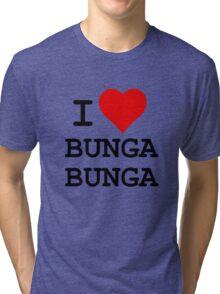 I Love BUNGA BUNGA Tri-blend T-Shirt