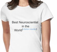 Best Neuroscientist in the World - Citation Needed! Womens Fitted T-Shirt
