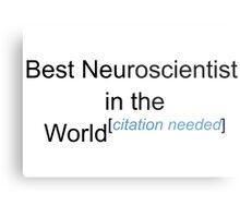 Best Neuroscientist in the World - Citation Needed! Metal Print