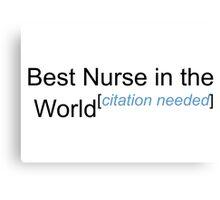Best Nurse in the World - Citation Needed! Canvas Print