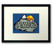 Everything is better on a mountain. Framed Print