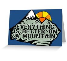 Everything is better on a mountain. Greeting Card