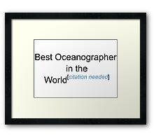 Best Oceanographer in the World - Citation Needed! Framed Print