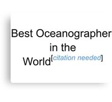 Best Oceanographer in the World - Citation Needed! Canvas Print