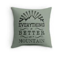 Everything is better on a mountain! Throw Pillow