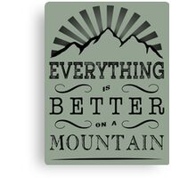 Everything is better on a mountain! Canvas Print