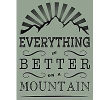 Everything is better on a mountain! Photographic Print