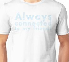 Always connected to my friends Unisex T-Shirt
