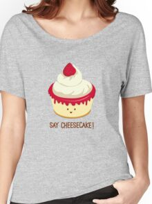 Say CheeseCake! Women's Relaxed Fit T-Shirt