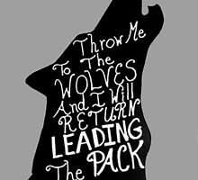 Throw Me To the Wolves and I Will Return Leading the Pack by Raquel Morales