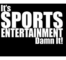 It's Sports Entertainment Damn It! - WWE Photographic Print