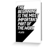 The beginning is the most important part of the work Greeting Card