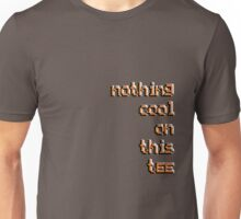 nothing cool Unisex T-Shirt
