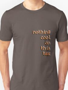 nothing cool T-Shirt