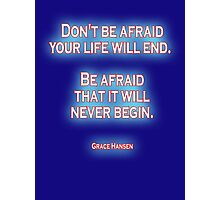 AFRAID, FEAR, LIFE, Don't be afraid your life will end. Be afraid that it will never begin. Grace Hansen, on Navy Blue Photographic Print